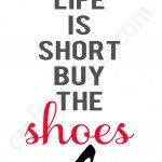 life is short- buy the shoes free printable