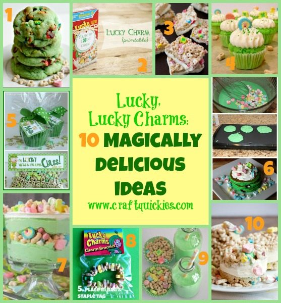 Lucky, Lucky Charms - 10 Magically Delicious Ideas compiled by Craft Quickies